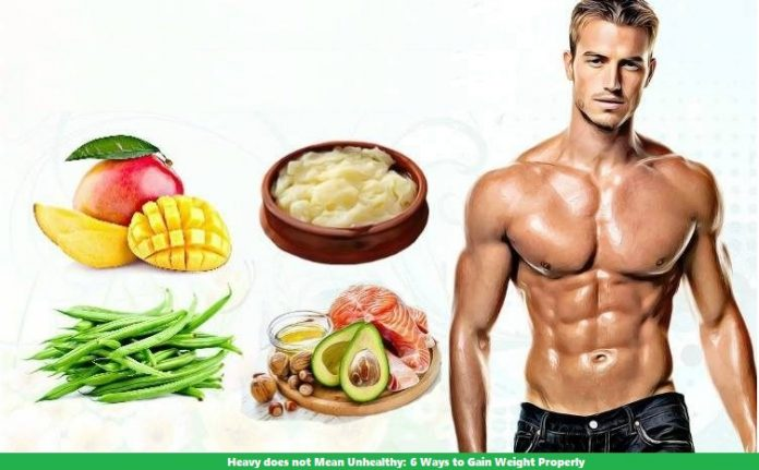 Heavy does not Mean Unhealthy 6 Ways to Gain Weight Properly