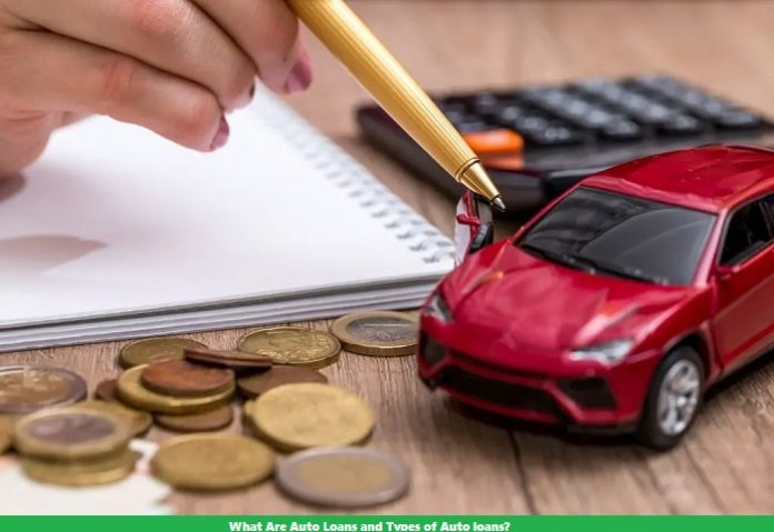 What Are Auto Loans and Types of Auto loans?