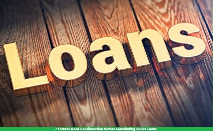 7 Factors Need Consideration Before Sanctioning Banks Loans